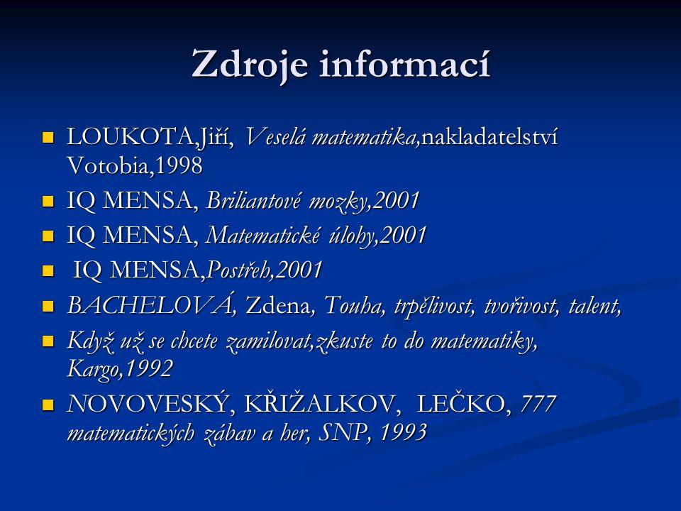 Zdroje informací LOUKOTA,Jiří, Veselá matematika,nakladatelství Votobia,1998. IQ MENSA, Briliantové mozky,2001.