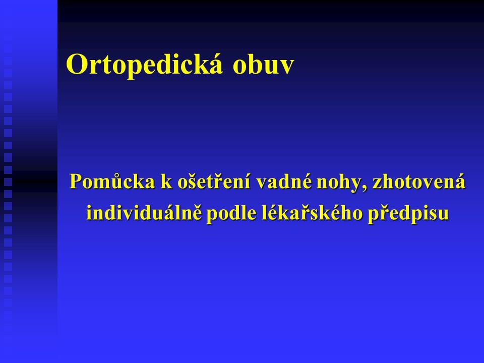 Ortopedická obuv Pomůcka k ošetření vadné nohy, zhotovená