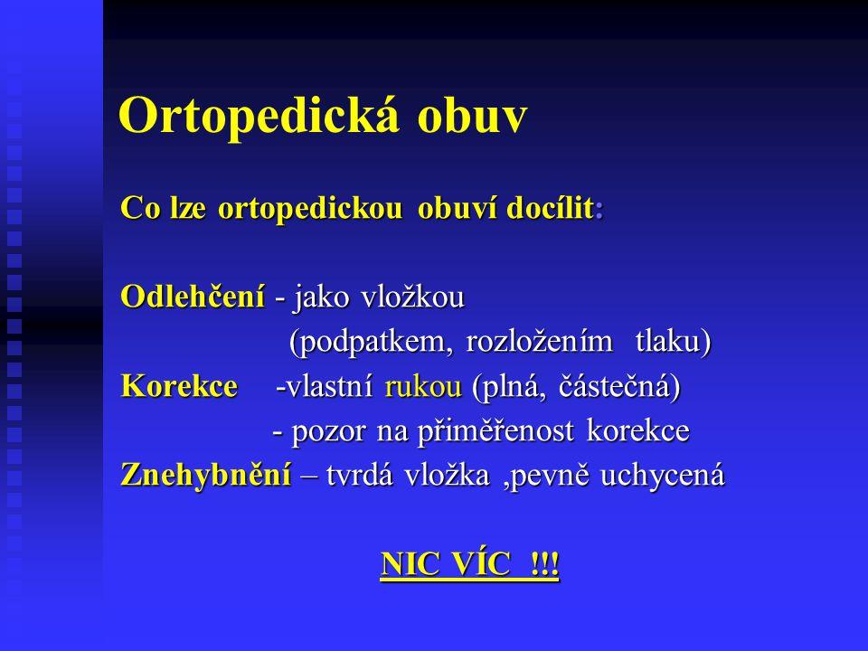 Ortopedická obuv Co lze ortopedickou obuví docílit: