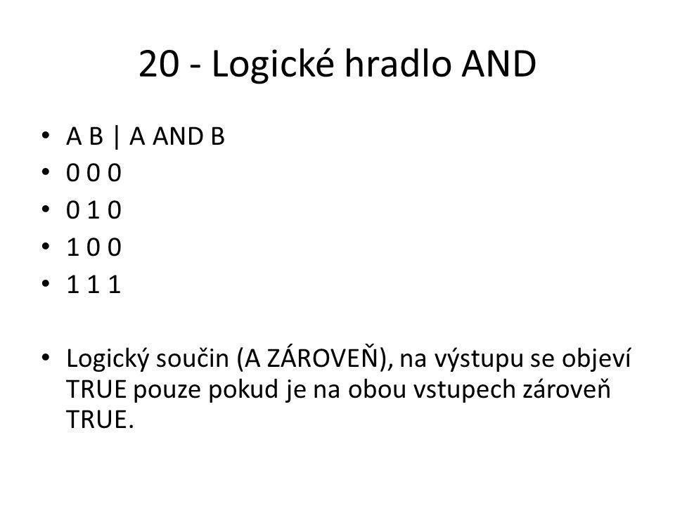 20 - Logické hradlo AND A B | A AND B 0 0 0 0 1 0 1 0 0 1 1 1