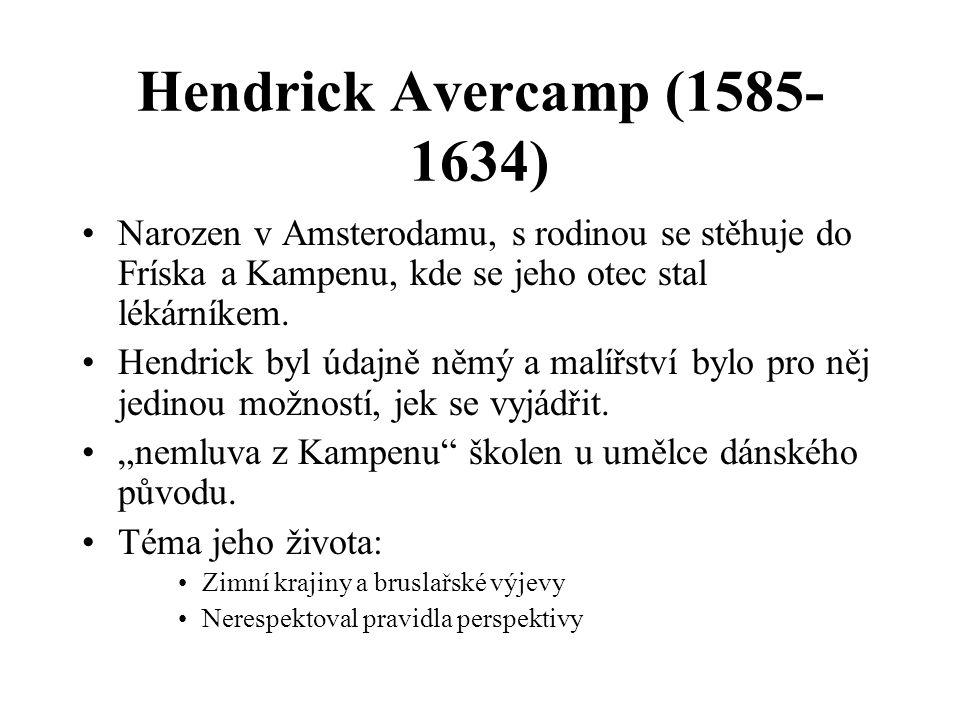 Hendrick Avercamp (1585-1634) Narozen v Amsterodamu, s rodinou se stěhuje do Fríska a Kampenu, kde se jeho otec stal lékárníkem.