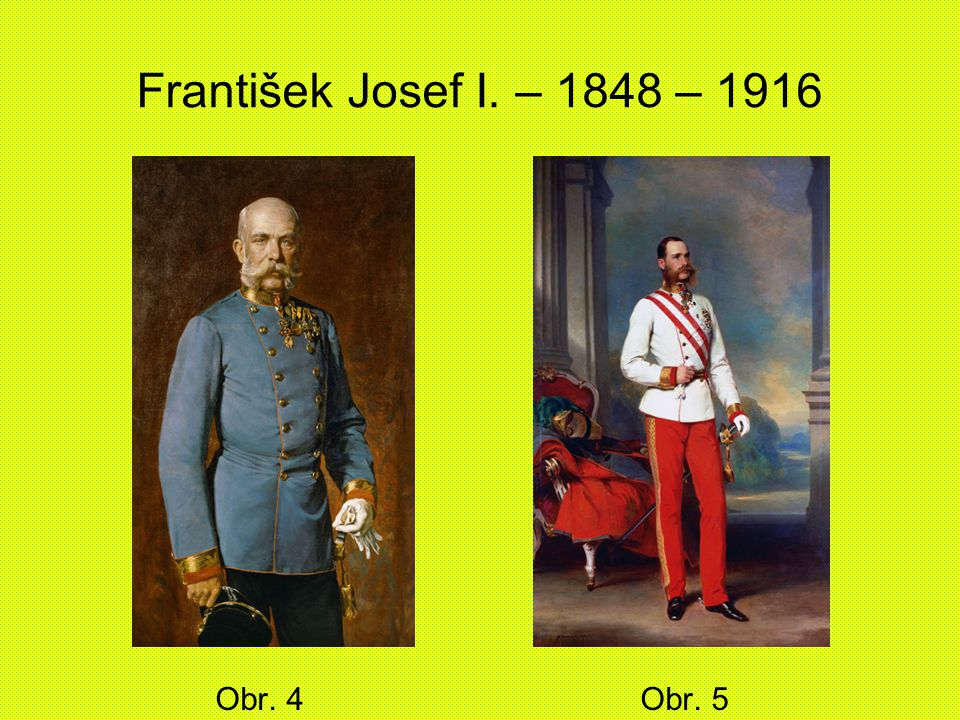 František Josef I. – 1848 – 1916 Obr. 4 Obr. 5