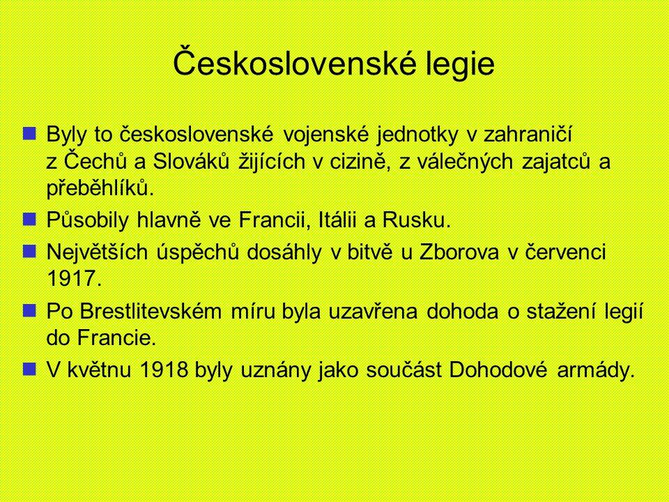 Československé legie Byly to československé vojenské jednotky v zahraničí z Čechů a Slováků žijících v cizině, z válečných zajatců a přeběhlíků.