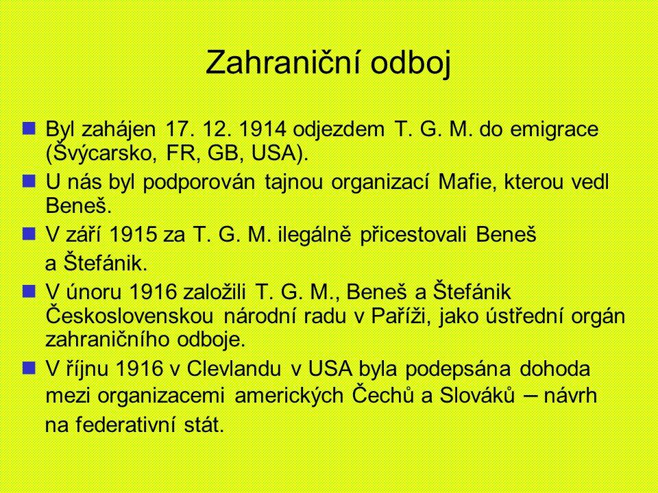 Zahraniční odboj Byl zahájen 17. 12. 1914 odjezdem T. G. M. do emigrace (Švýcarsko, FR, GB, USA).