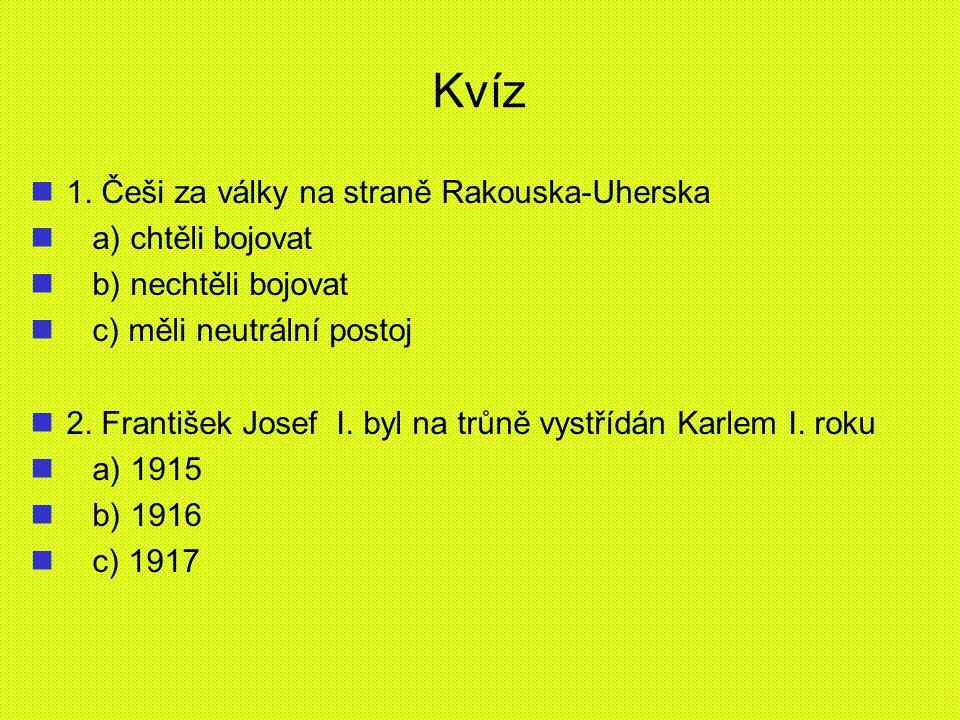 Kvíz 1. Češi za války na straně Rakouska-Uherska a) chtěli bojovat