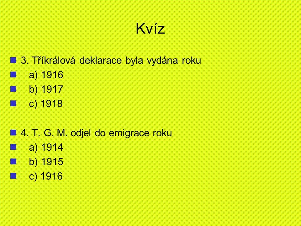 Kvíz 3. Tříkrálová deklarace byla vydána roku a) 1916 b) 1917 c) 1918