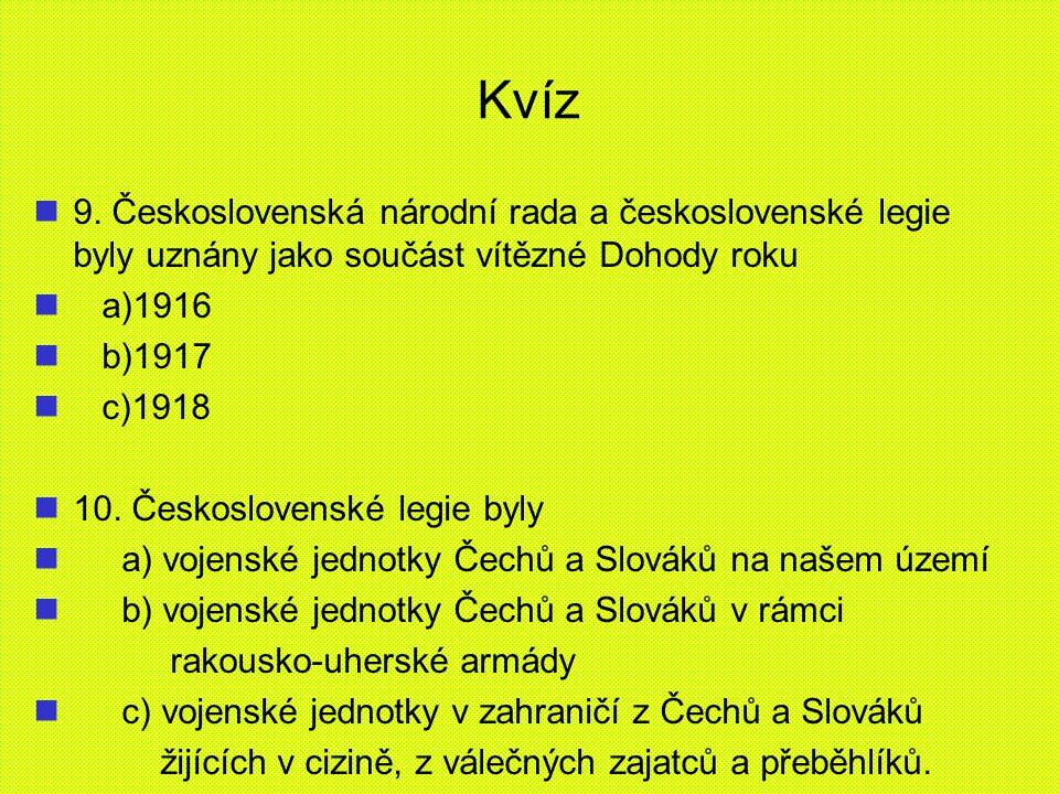 Kvíz 9. Československá národní rada a československé legie byly uznány jako součást vítězné Dohody roku.