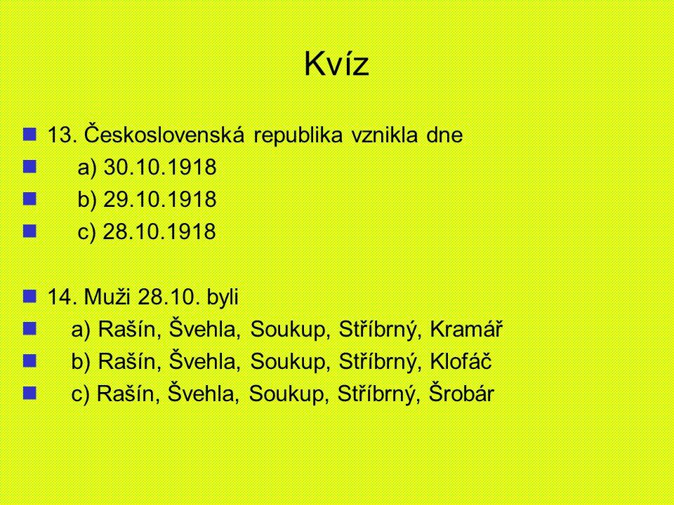 Kvíz 13. Československá republika vznikla dne a) 30.10.1918