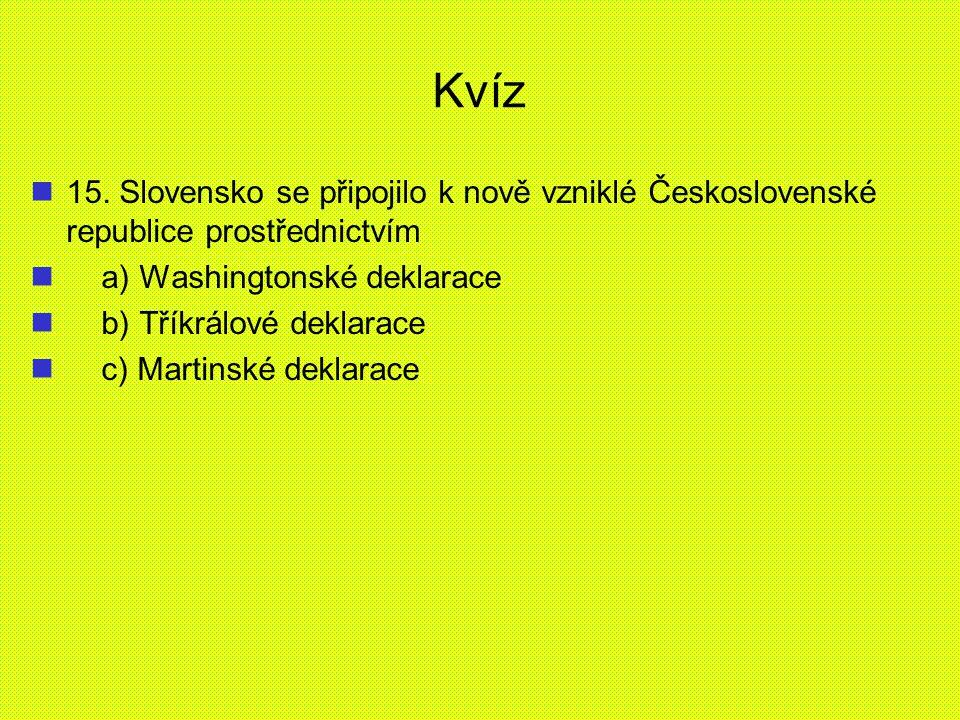 Kvíz 15. Slovensko se připojilo k nově vzniklé Československé republice prostřednictvím. a) Washingtonské deklarace.
