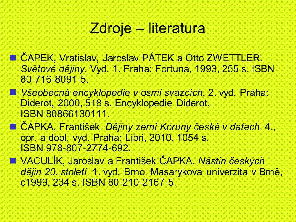 Zdroje – literatura ČAPEK, Vratislav, Jaroslav PÁTEK a Otto ZWETTLER. Světové dějiny. Vyd. 1. Praha: Fortuna, 1993, 255 s. ISBN 80-716-8091-5.