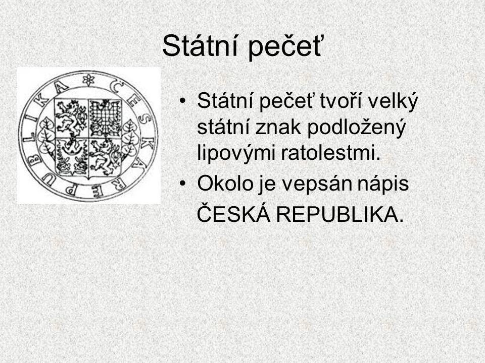 Státní pečeť Státní pečeť tvoří velký státní znak podložený lipovými ratolestmi. Okolo je vepsán nápis.