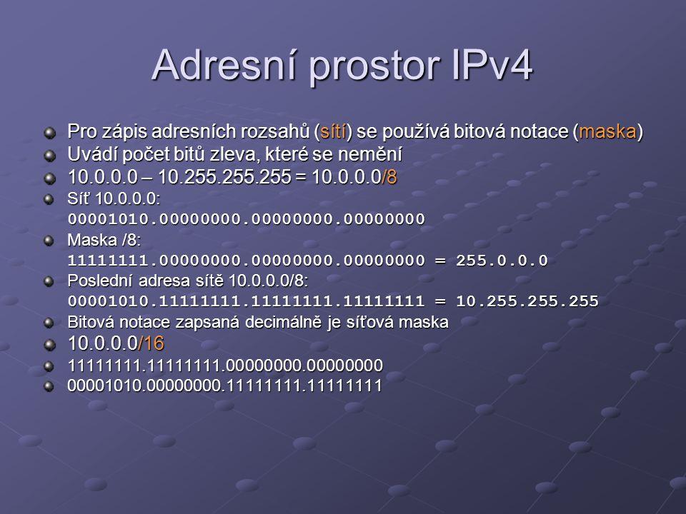 Adresní prostor IPv4 Pro zápis adresních rozsahů (sítí) se používá bitová notace (maska) Uvádí počet bitů zleva, které se nemění.