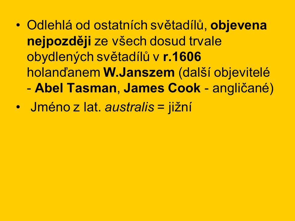 Odlehlá od ostatních světadílů, objevena nejpozději ze všech dosud trvale obydlených světadílů v r.1606 holanďanem W.Janszem (další objevitelé - Abel Tasman, James Cook - angličané)
