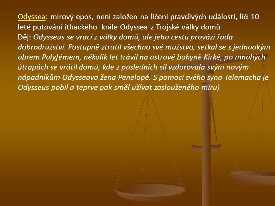 Odyssea: mírový epos, není založen na líčení pravdivých událostí, líčí 10 leté putování ithackého krále Odyssea z Trojské války domů