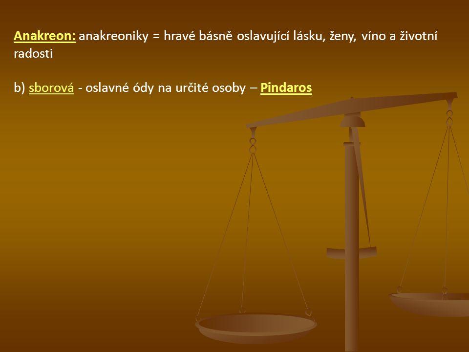 Anakreon: anakreoniky = hravé básně oslavující lásku, ženy, víno a životní radosti