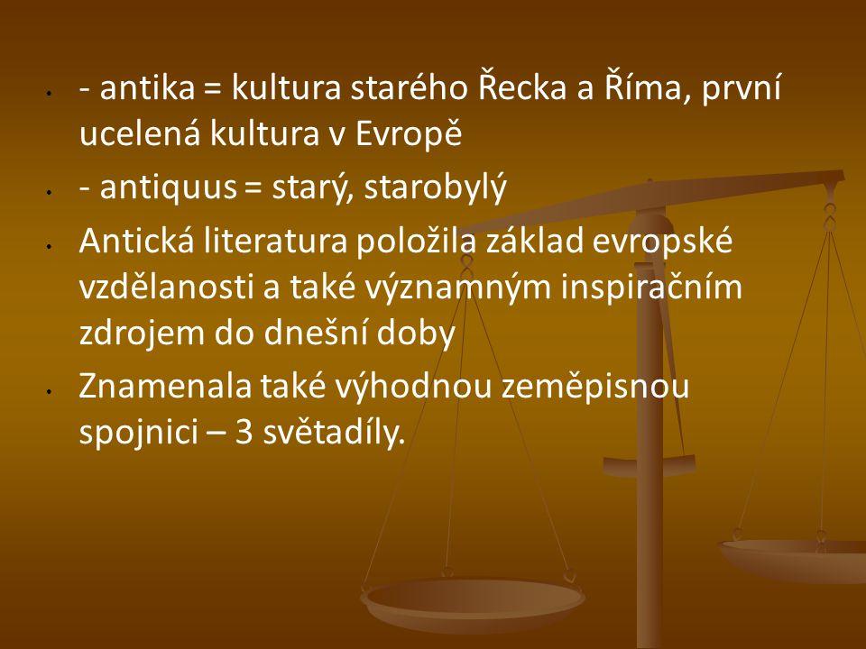- antika = kultura starého Řecka a Říma, první ucelená kultura v Evropě