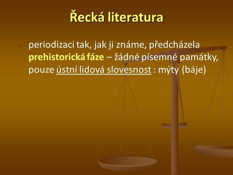 Řecká literatura periodizaci tak, jak ji známe, předcházela prehistorická fáze – žádné písemné památky, pouze ústní lidová slovesnost : mýty (báje)