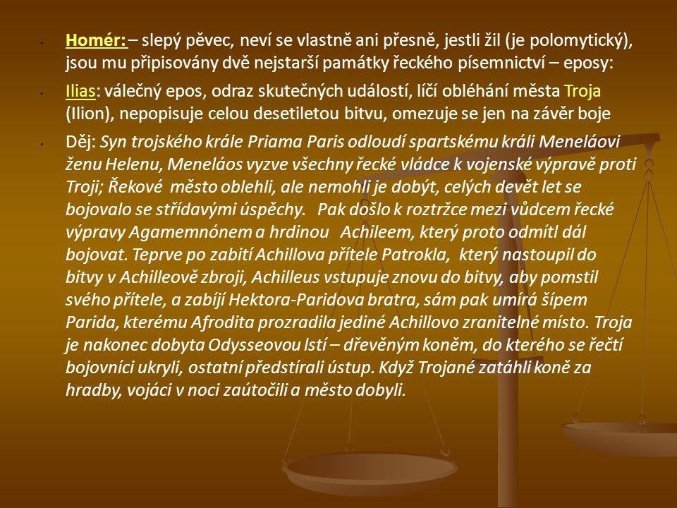 Homér: – slepý pěvec, neví se vlastně ani přesně, jestli žil (je polomytický), jsou mu připisovány dvě nejstarší památky řeckého písemnictví – eposy: