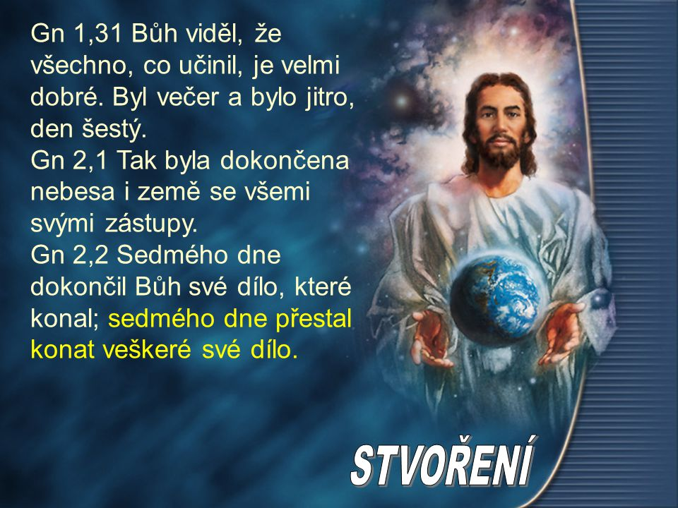 Gn 1,31 Bůh viděl, že všechno, co učinil, je velmi dobré