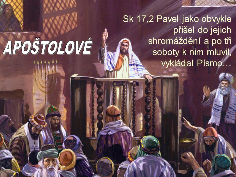 Sk 17,2 Pavel jako obvykle přišel do jejich shromáždění a po tři soboty k nim mluvil,