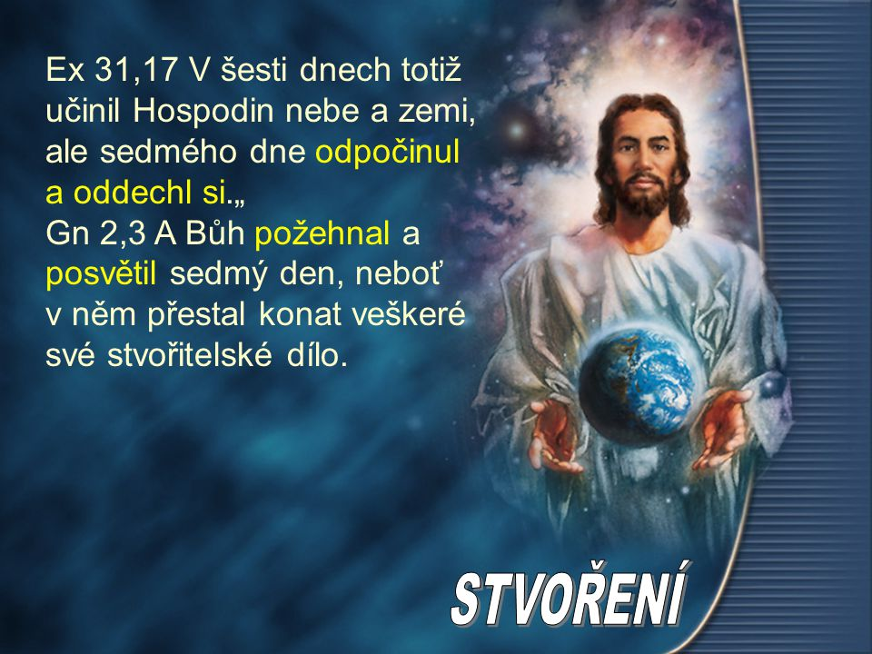"""Ex 31,17 V šesti dnech totiž učinil Hospodin nebe a zemi, ale sedmého dne odpočinul a oddechl si."""""""