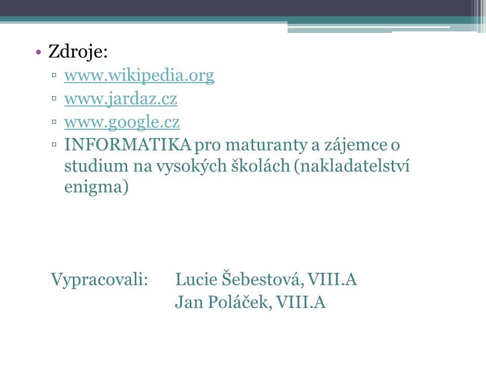 Zdroje: www.wikipedia.org www.jardaz.cz www.google.cz