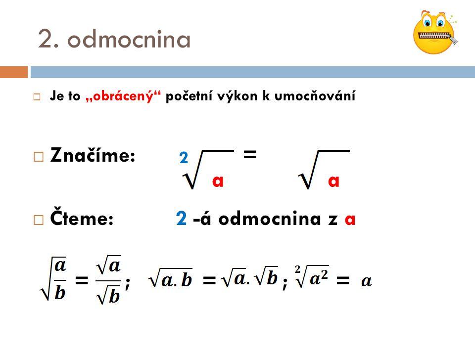 2. odmocnina a Značíme: = Čteme: 2 -á odmocnina z a = ; = ; = 2