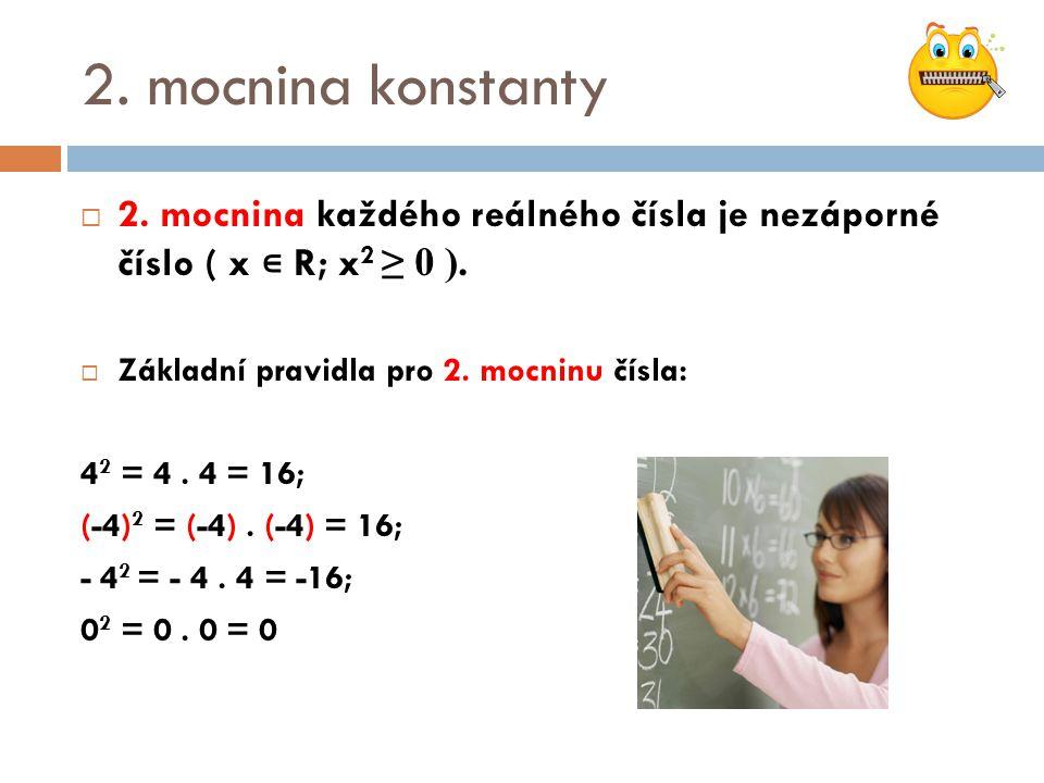 2. mocnina konstanty 2. mocnina každého reálného čísla je nezáporné číslo ( x ∊ R; x2 ≥ 0 ). Základní pravidla pro 2. mocninu čísla: