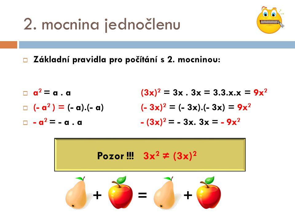 2. mocnina jednočlenu + = + Pozor !!! 3x2 ≠ (3x)2