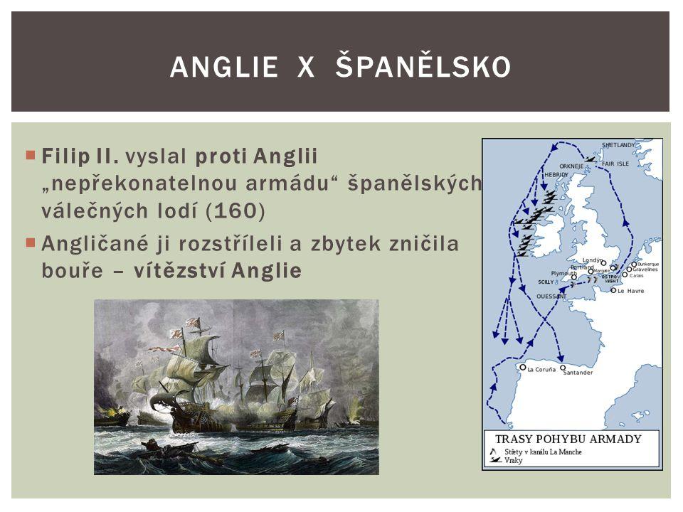 """Anglie x španělsko Filip II. vyslal proti Anglii """"nepřekonatelnou armádu španělských válečných lodí (160)"""