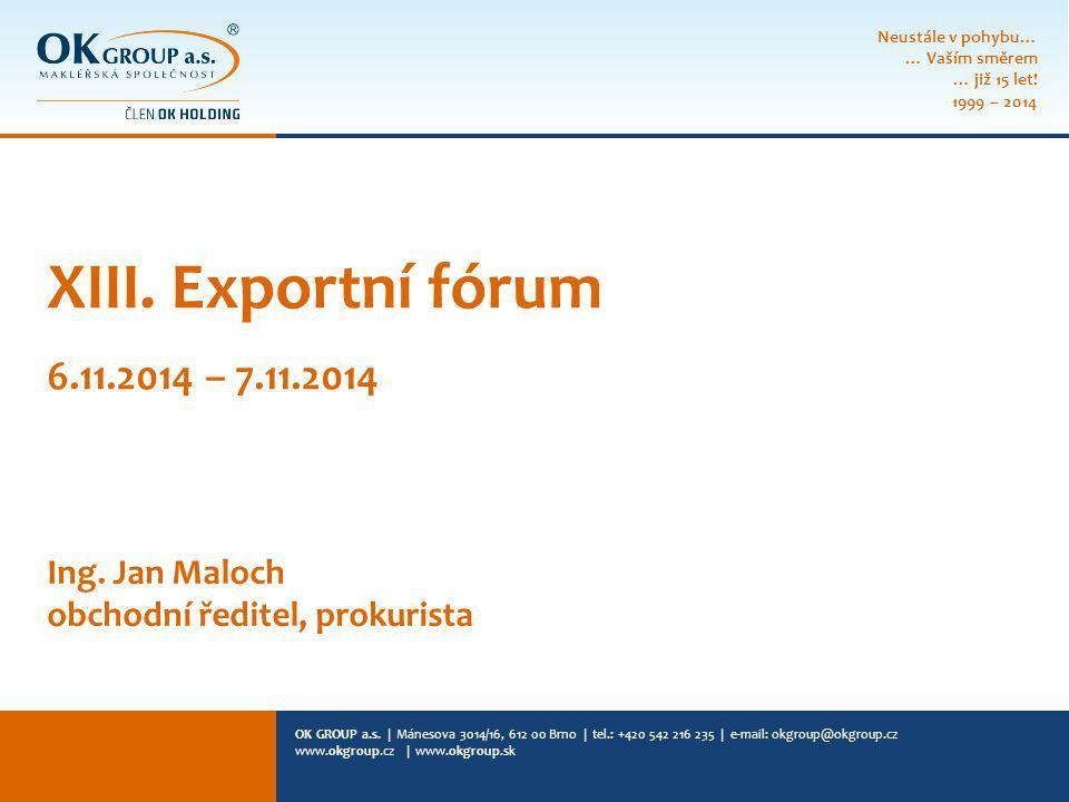 XIII. Exportní fórum 6.11.2014 – 7.11.2014 Ing. Jan Maloch