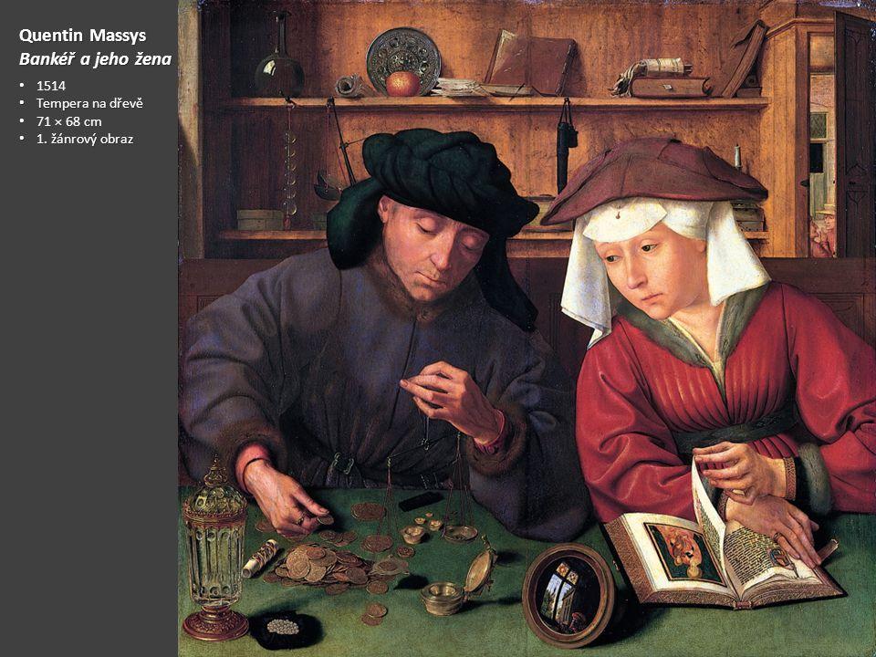 Quentin Massys Bankéř a jeho žena 1514 Tempera na dřevě 71 × 68 cm