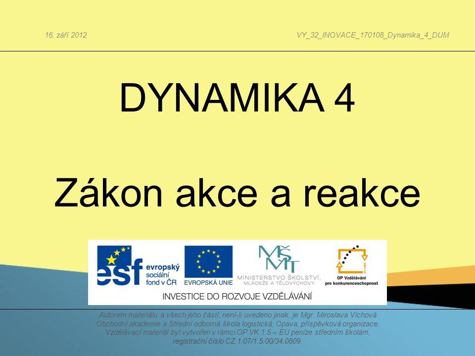 DYNAMIKA 4 Zákon akce a reakce 16. září 2012