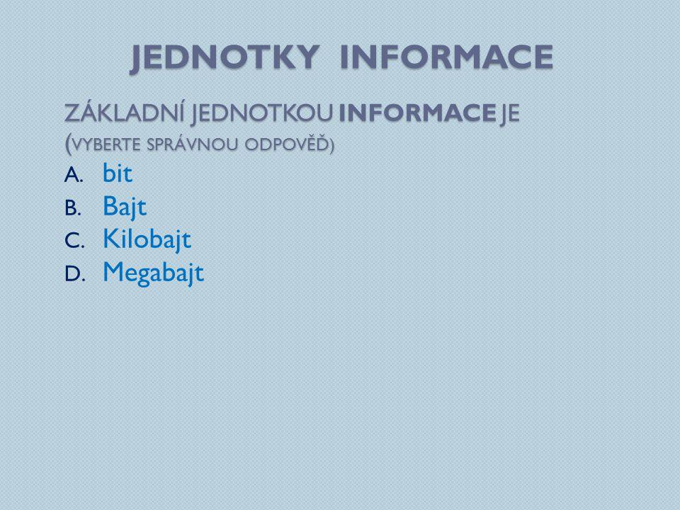 Jednotky informace bit Bajt Kilobajt Megabajt