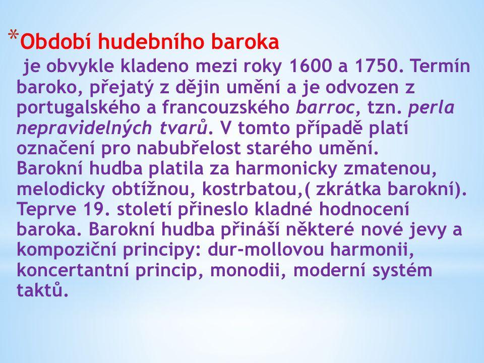 Období hudebního baroka je obvykle kladeno mezi roky 1600 a 1750