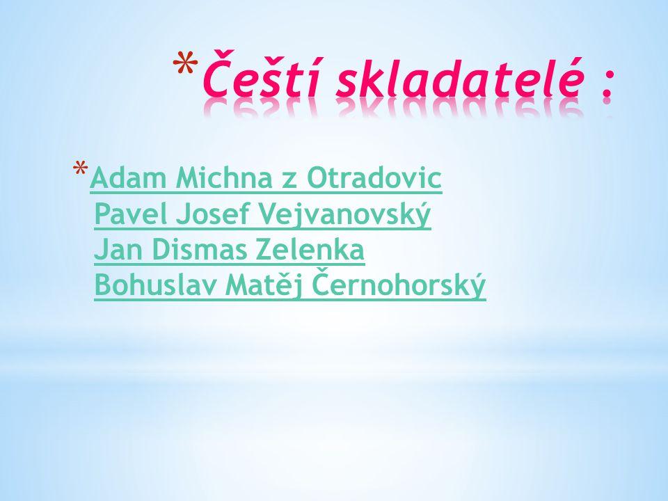 Čeští skladatelé : Adam Michna z Otradovic Pavel Josef Vejvanovský Jan Dismas Zelenka Bohuslav Matěj Černohorský.
