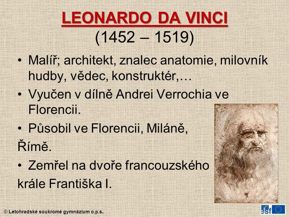 LEONARDO DA VINCI (1452 – 1519) Malíř; architekt, znalec anatomie, milovník hudby, vědec, konstruktér,…