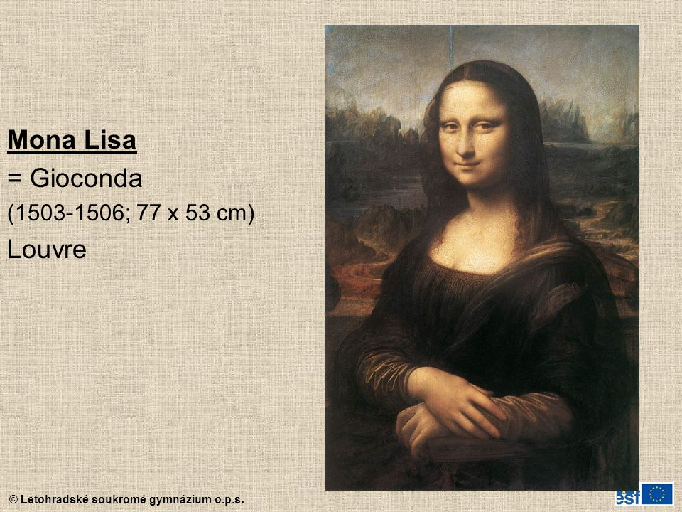 Mona Lisa = Gioconda (1503-1506; 77 x 53 cm) Louvre