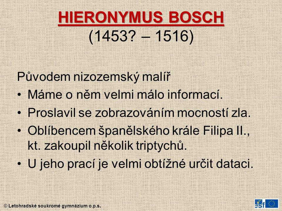 HIERONYMUS BOSCH (1453 – 1516) Původem nizozemský malíř