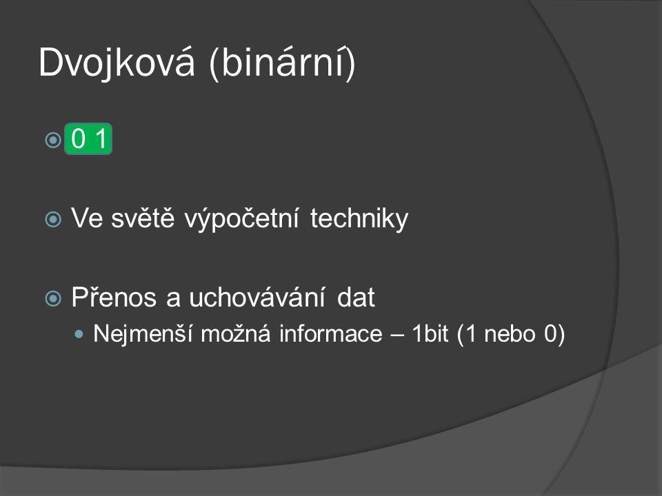 Dvojková (binární) 0 1 Ve světě výpočetní techniky