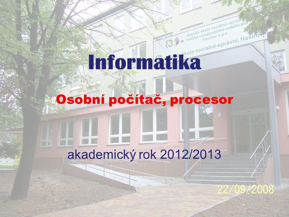 Informatika - osobní počítač, procesor akademický rok 2012/2013