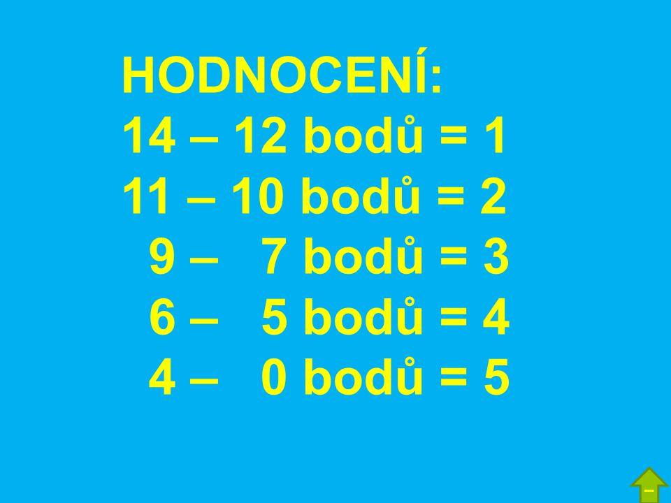 HODNOCENÍ: 14 – 12 bodů = 1 11 – 10 bodů = 2 9 – 7 bodů = 3