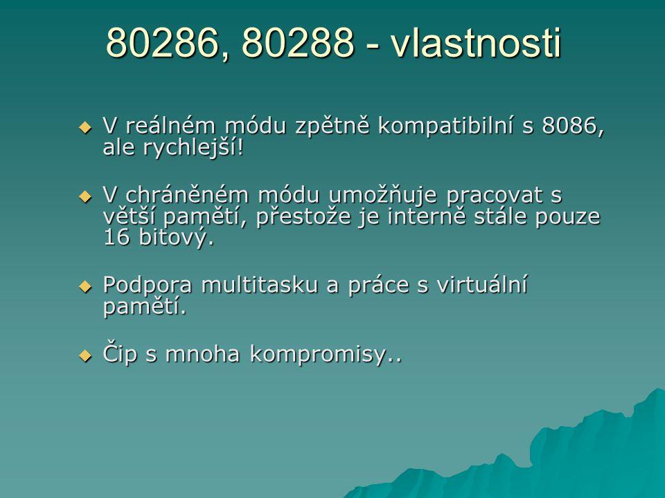 80286, 80288 - vlastnosti V reálném módu zpětně kompatibilní s 8086, ale rychlejší!