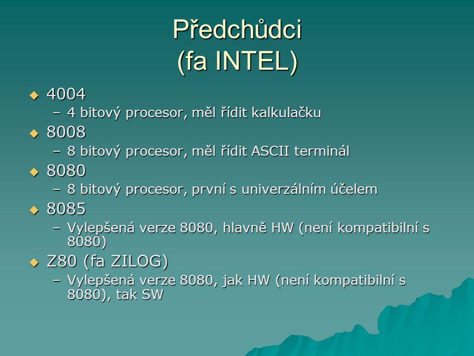 Předchůdci (fa INTEL) 4004 8008 8080 8085 Z80 (fa ZILOG)