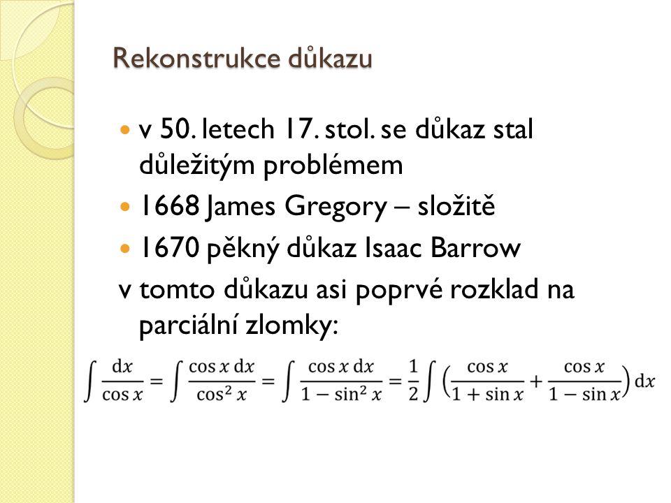 Rekonstrukce důkazu v 50. letech 17. stol. se důkaz stal důležitým problémem. 1668 James Gregory – složitě.