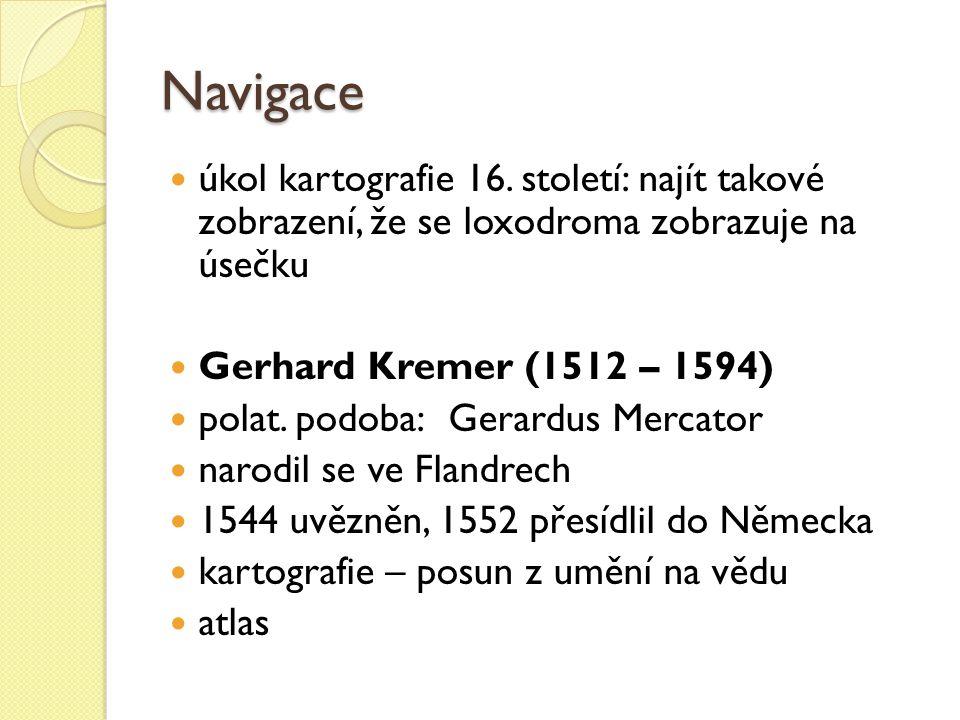Navigace úkol kartografie 16. století: najít takové zobrazení, že se loxodroma zobrazuje na úsečku.