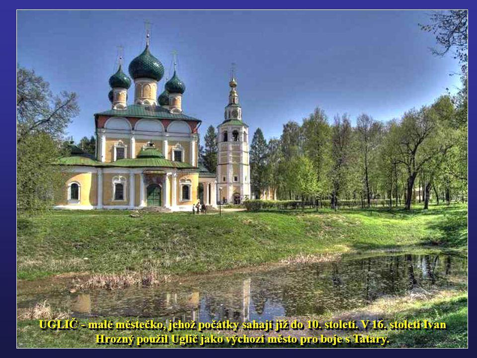 UGLIČ - malé městečko, jehož počátky sahají již do 10. století. V 16