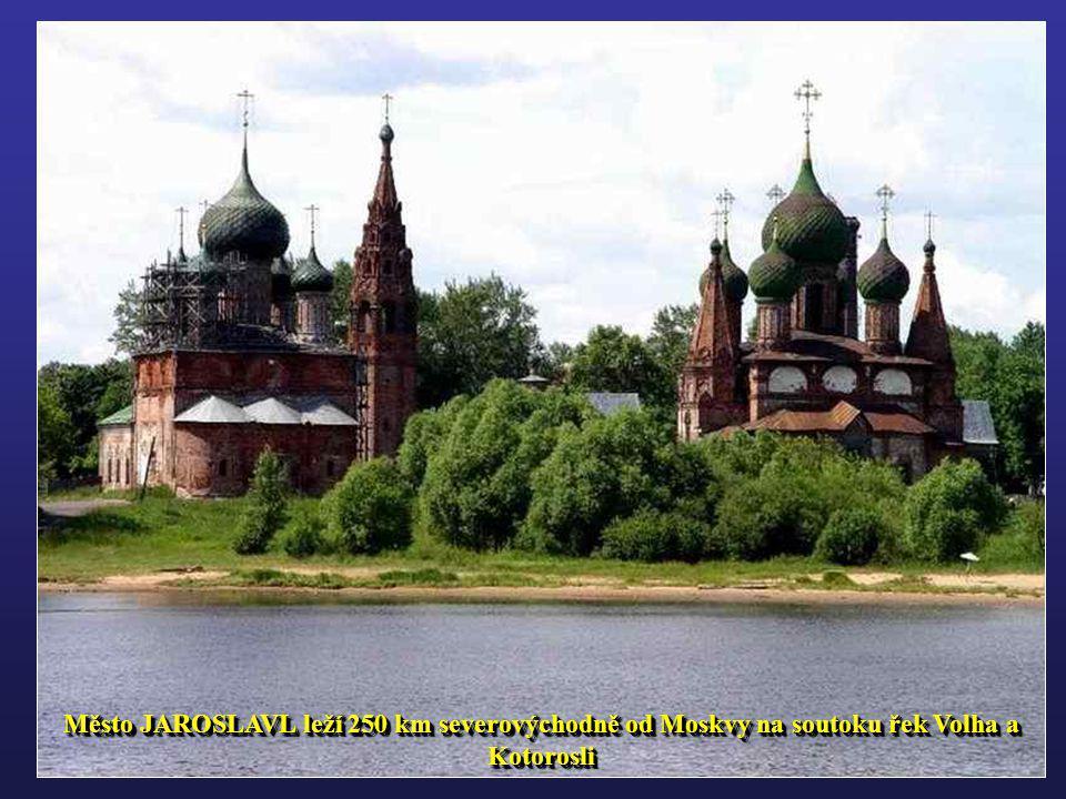 Město JAROSLAVL leží 250 km severovýchodně od Moskvy na soutoku řek Volha a Kotorosli