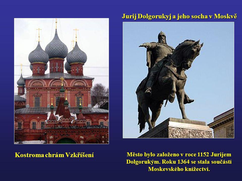 Jurij Dolgorukyj a jeho socha v Moskvě Kostroma chrám Vzkříšení