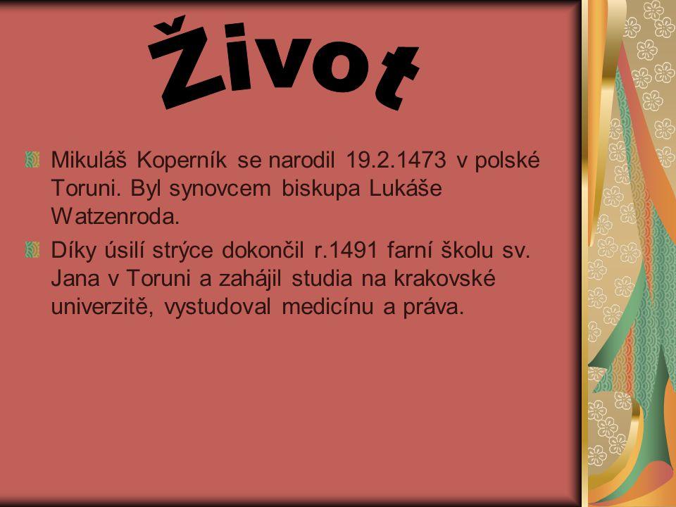 Život Mikuláš Koperník se narodil 19.2.1473 v polské Toruni. Byl synovcem biskupa Lukáše Watzenroda.